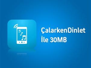 ÇalarkenDinlet İle 30MB İnternet