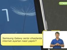 Samsung Galaxy Serisi Cihazlarda İnternet Ayarları Nasıl Yapılır?