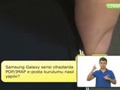 Samsung Galaxy Serisi Cihazlarda POP-IMAP E-Posta Kurulumu Nasıl  Yapılır?