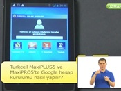 Turkcell MaxiPLUS5 ve MaxiPRO5'te Google Hesap Kurulumu Nasıl Yapılır?